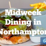 Midweek Dining in Northampton!
