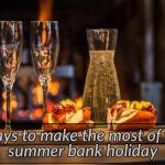 6 ways to make the most of your bank holiday weekend