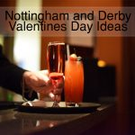 Last Minute Valentines Ideas in Nottingham & Derby
