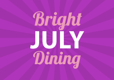 View Bright July Dining offers near you